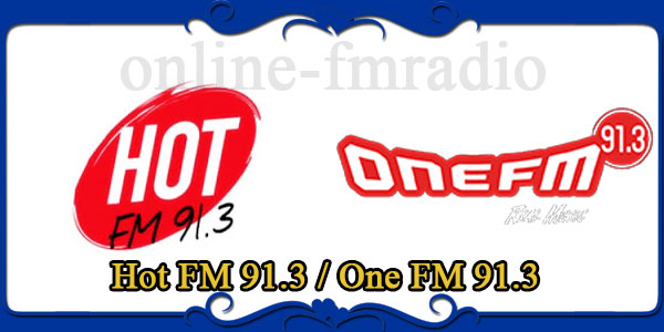 Hot FM 91.3 One FM 91.3