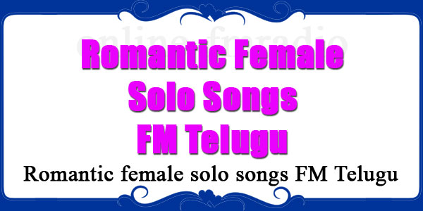 Romantic female solo songs FM Telugu