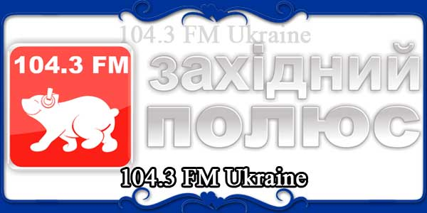 104.3 FM Ukraine