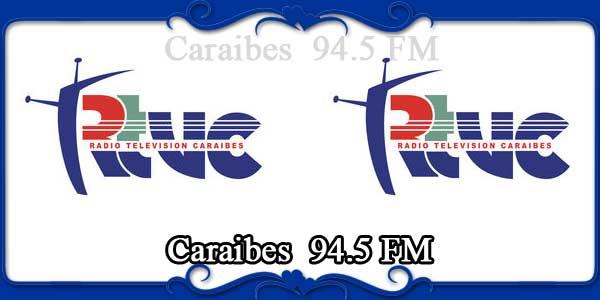 Caraibes  94.5 FM