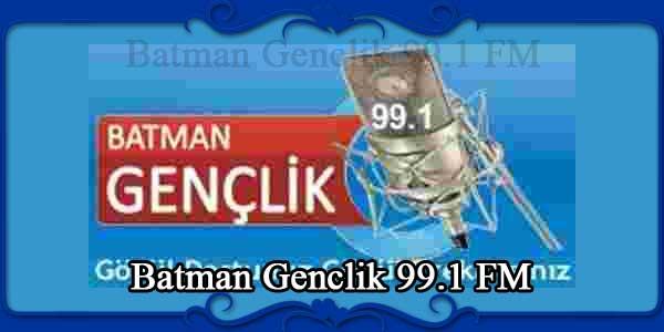 Batman Genclik 99.1 FM