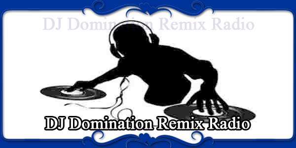 DJ Domination Remix Radio