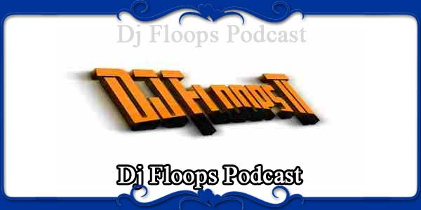 Dj Floops Podcast
