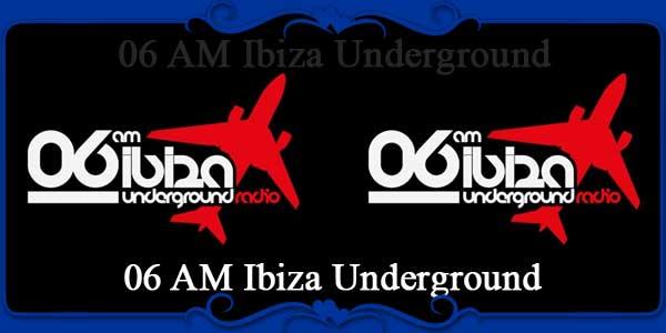 06 AM Ibiza Underground