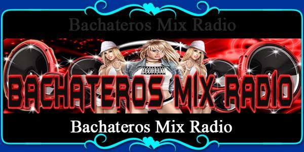 Bachateros Mix Radio
