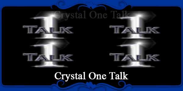 Crystal One Talk
