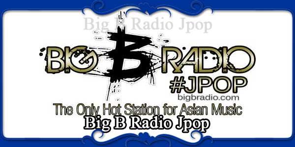 Big B Radio Jpop