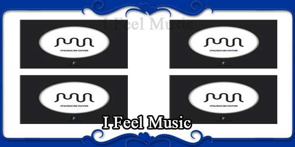 I Feel Music