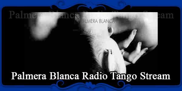 Palmera Blanca Radio Tango Stream