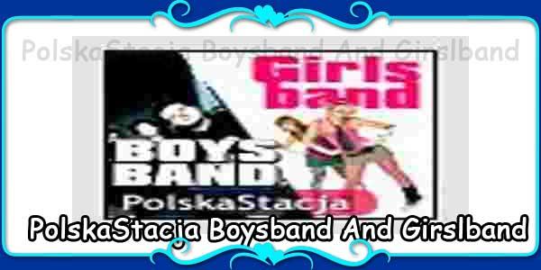 PolskaStacja Boysband And Girslband