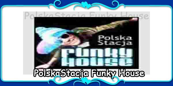 PolskaStacja Funky House