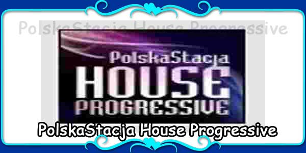 PolskaStacja House Progressive