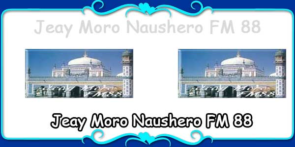 Jeay Moro Naushero FM 88