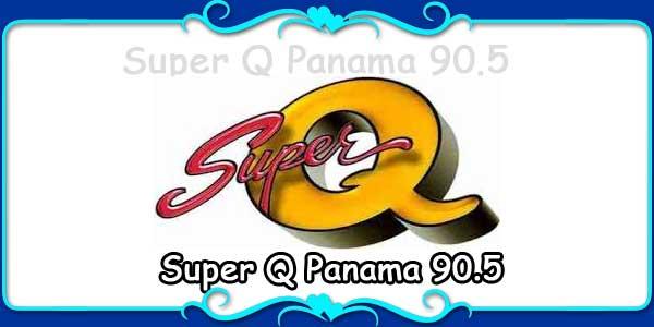 Super Q Panama 90.5
